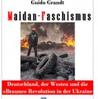 Mein neues Polit-Enthüllungsbuch: MAIDAN-FASCHISMUS - Deutschland, der Westen und die Braune Revolution in der Ukraine