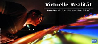 Virtuelle Realität (Teil III): Auf falscher Fährte im Games-Bereich