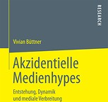 Akzidentielle Medienhypes - Entstehung, Dynamik und mediale Verbreitung