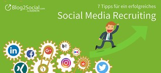 So funktioniert erfolgreiches Social Media Recruiting - 7 Tipps