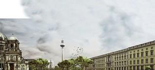 Berlins neue historische Mitte: Ein Schloss und viele Träume
