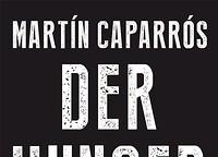 Rezension: Martín Caparrós, Der Hunger - Schmeckt nach mehr