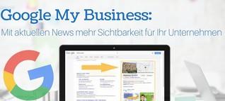 Mit aktuellen News mehr Sichtbarkeit für Ihr Unternehmen - Google My Business