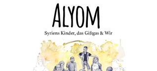 Alyom - Syriens Kinder, das Giftgas & Wir