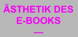 "Nicht per se Müll: Auf dem Weg zum schönen E-Book (""Ästhetik des E-Books – Beginn einer Debatte"")"
