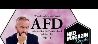 NEO MAGAZIN ROYALE   Was die sehr gute Partei AfD schon alles für Deutschland geleistet hat