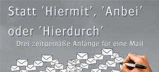 Statt Hiermit, Anbei, Hierdurch ...