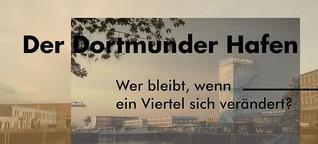 Der Dortmunder Hafen - Wer bleibt, wenn ein Viertel sich verändert?
