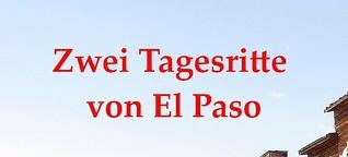 Zwei Tagesritte von El Paso - zum Reinschnuppern [1]