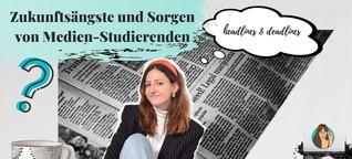 Zukunftsängste und Sorgen von Medien-Studierenden | medien.geil